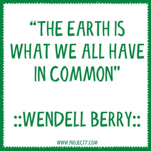 ... EARTH IS WHAT WE ALL HAVE IN COMMON.