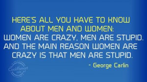 ... About Men And Women, Women Are Crazy Men Are Stupid - George Carlin