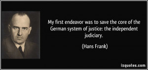 ... the German system of justice: the independent judiciary. - Hans Frank
