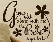 Grow Old along with me the Best is yet to Be quote vinyl decal words f ...