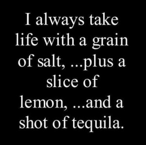 ... of lemon, ...and a shot of tequila.