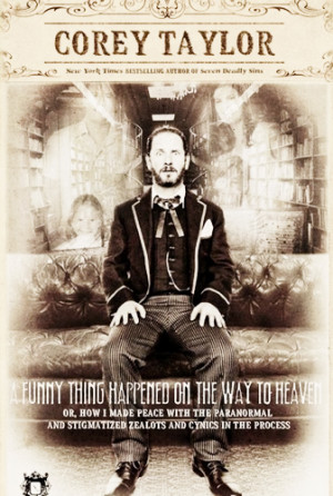 Corey Taylor '' A funny thing happened on the way to heaven ...