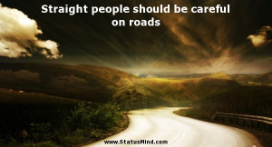 ... people should be careful on roads - Witty Quotes - StatusMind.com