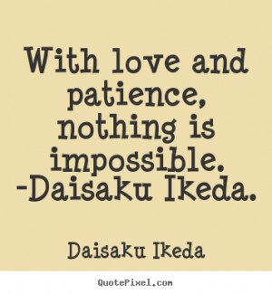daisaku ikeda with love and patience nothing is impossible