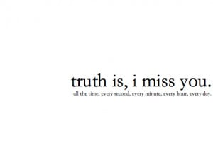 Truth is, I miss you all the time