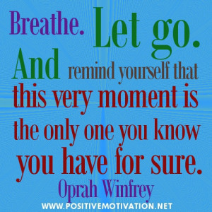 ... moment is the only one you know you have for sure.Oprah Winfrey quotes
