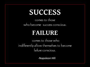 Success comes to those who become success conscious
