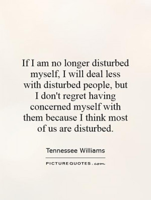 am no longer disturbed myself, I will deal less with disturbed people ...