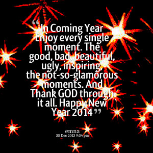 Quotes Picture: in coming year enjoy every single moment the good, bad ...