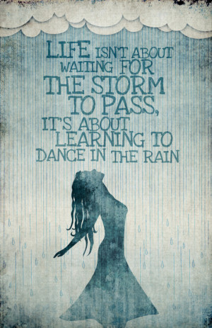 ... the storm to pass. Instead, it is about learning to dance in the rain