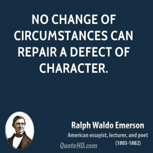 No change of circumstances can repair a defect of character.