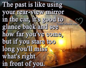 ... is like using your rear view mirror in the car, Quotes with Pictures