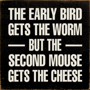 The early bird gets the worm - but the second mouse gets the cheese