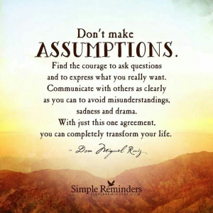 Assumptions about someone are usually never correct!