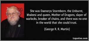 She was Daenerys Stormborn, the Unburnt, khaleesi and queen, Mother of ...