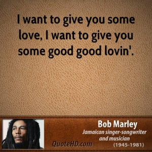 ... want to give you some love, I want to give you some good good lovin