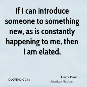 ... to something new, as is constantly happening to me, then I am elated