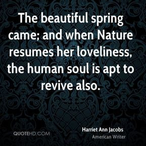 The beautiful spring came; and when Nature resumes her loveliness, the ...