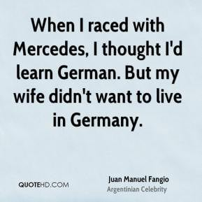 Juan Manuel Fangio - When I raced with Mercedes, I thought I'd learn ...