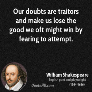 ... and make us lose the good we oft might win by fearing to attempt