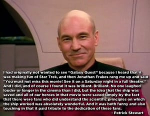 Patrick Stewart loves Galaxy Quest. And I also love that he ...