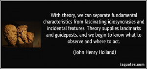 With theory, we can separate fundamental characteristics from ...