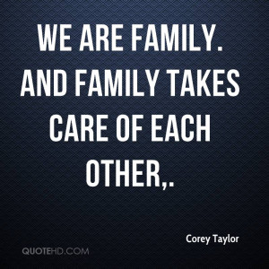 We are family. And family takes care of each other.