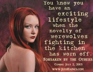 Quote from Forsaken by the Others (Releasing July 2, 2013): You know ...