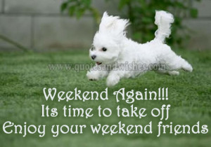 weekend again its time to take off enjoy your weekend friends