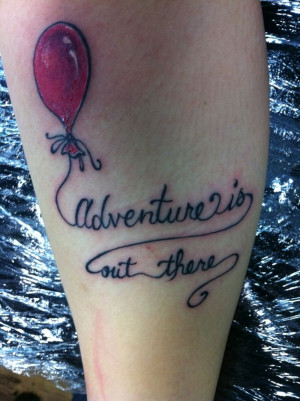 "Adventure is out there"" from the movie UP! done at High Class Tattoo ..."