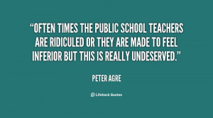 Often times the public school teachers are ridiculed or they are made ...