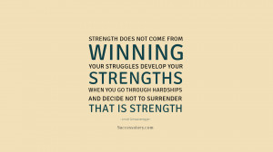 Strength does not come from winning. Your struggles develop your ...