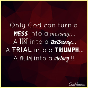 ... Inspiration Quotes: Only God Who Can Turn A Test Into A Testimony