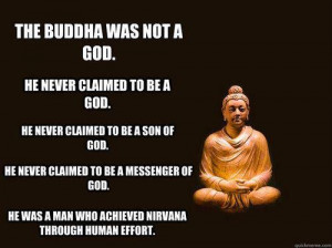Buddha is NOT a GOD and Buddhism is NOT a RELIGION
