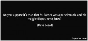 ... was a parselmouth, and his muggle friends never knew? - Dave Beard