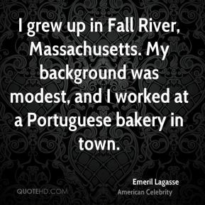 Emeril Lagasse - I grew up in Fall River, Massachusetts. My background ...