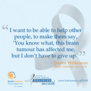 Inspirational Brain Cancer Quotes Brain tumour awareness month