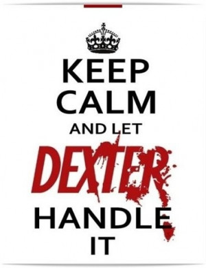dexter, funny, haha, keep calm, quote, spoof, type