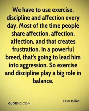 Cesar Millan - We have to use exercise, discipline and affection every ...