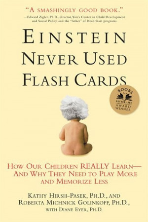 einstein never used flashcards how our children really learn and why ...