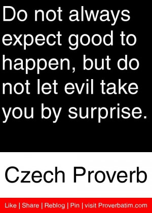 ... not let evil take you by surprise. - Czech Proverb #proverbs #quotes