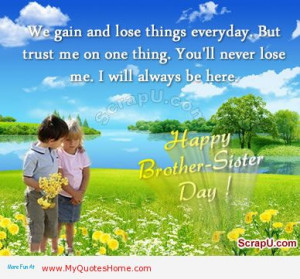... 'll Never Lose Me. I Will Always Be Here. Happy Brother-Sister Day