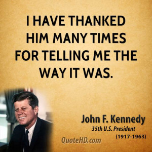 have thanked him many times for telling me the way it was.