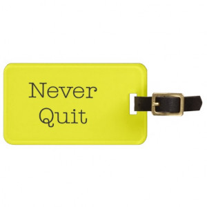 Never Quit Quotes Yellow Inspirational Quote Tags For Luggage