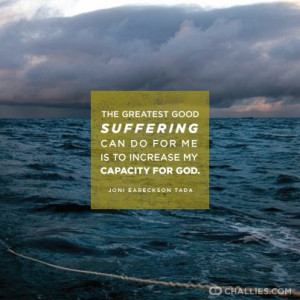 ... suffering can do for me is to increase my capacity for God.