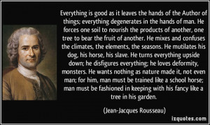 ... with his fancy like a tree in his garden. - Jean-Jacques Rousseau
