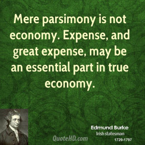 Mere parsimony is not economy. Expense, and great expense, may be an ...