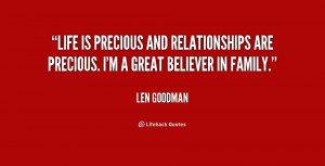 Life is precious and relationships are precious. I'm a great believer ...