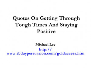 Quotes On Getting Through Tough Times And Staying Positive