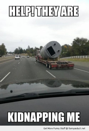help scared truck tanker face driving road kidnapping me funny pics ...
